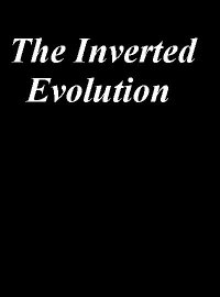 The Inverted Evolution