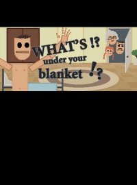 What's under your blanket!?