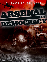 Arsenal Democracy: A Hearts of Iron Game