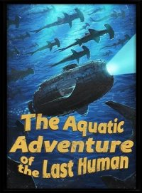Aquatic Adventure of the Last Human
